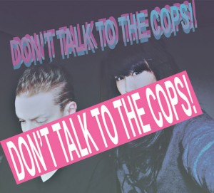 Nothing Good Comes From Talking To The Cops